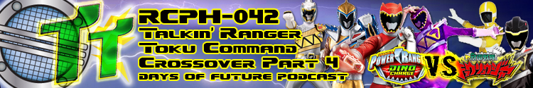 Talkin' Ranger Toku Command - Days of Future Podcast